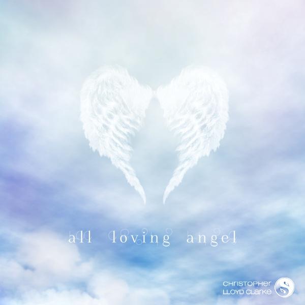 All Loving Angel - Meditation Music by Christopher Lloyd Clarke