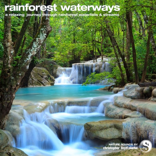 Rainforest Waterways - Nature Sound Recordings by Christopher Lloyd Clarke