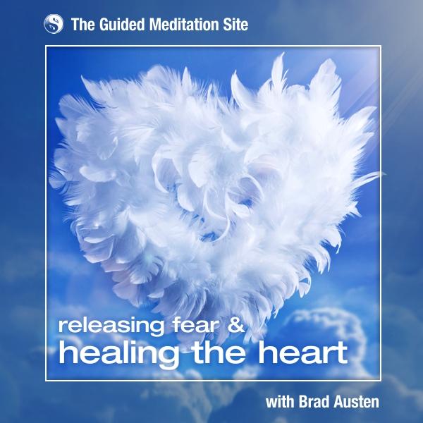 Releasing Fear & Healing the Heart - Guided Meditation