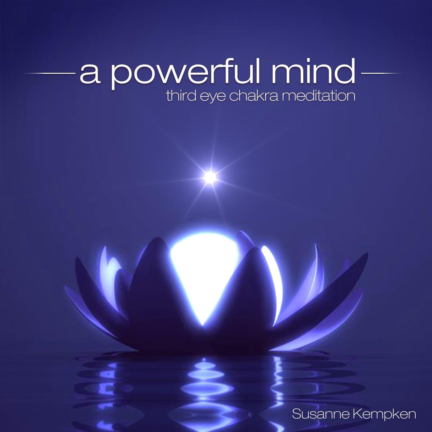 A Powerful Mind - Third Eye Chakra Meditation By Susanne Kempken