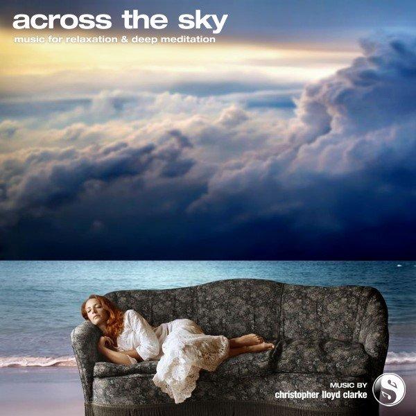 Across the Sky - Meditation Music by Christopher Lloyd Clarke