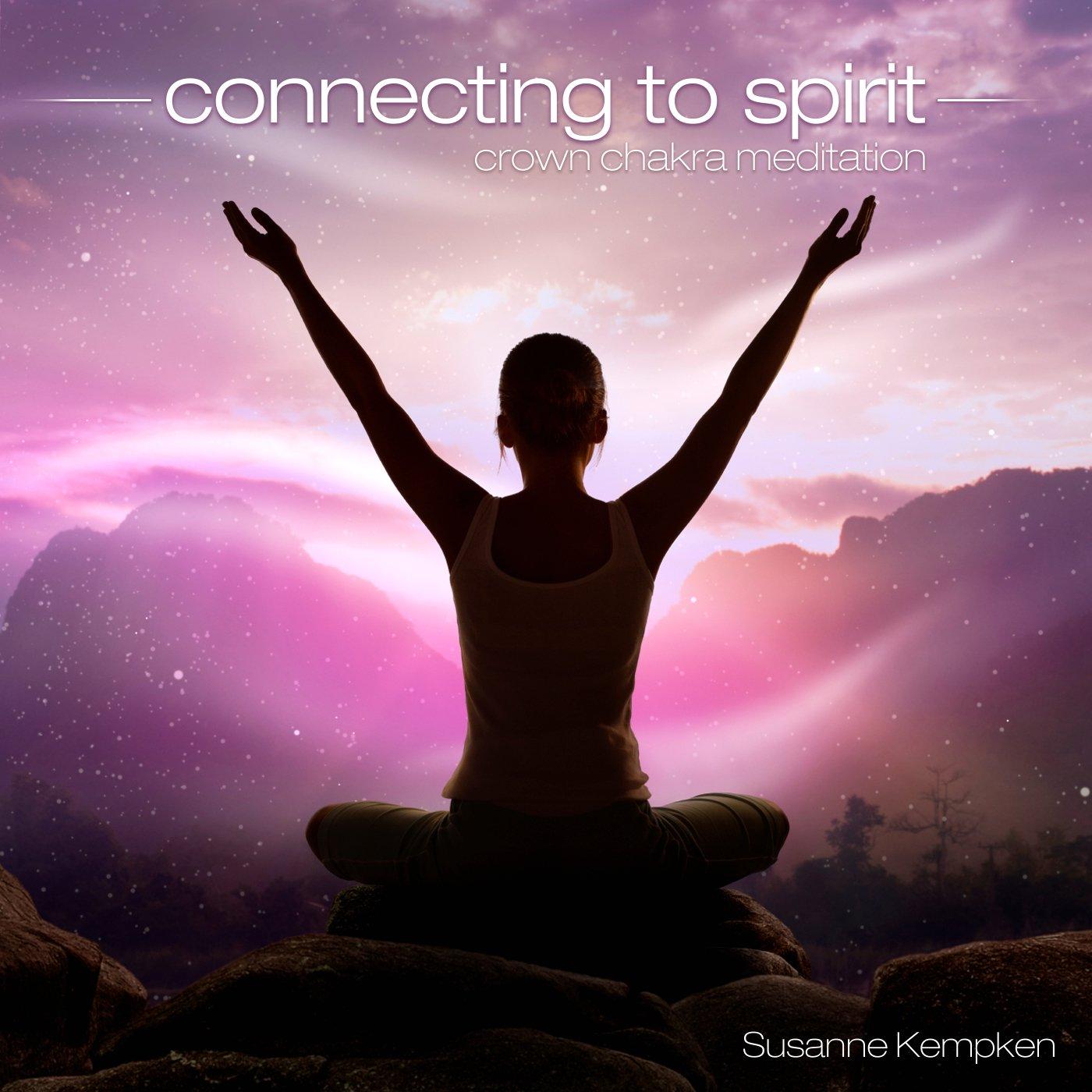 Connecting to Spirit - Crown Chakra Meditation By Susanne Kempken