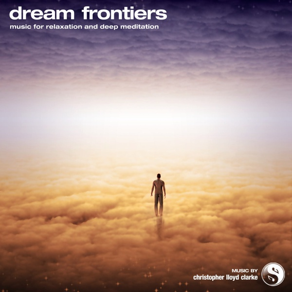 Dream Frontiers - Meditation Music by Christopher Lloyd Clarke