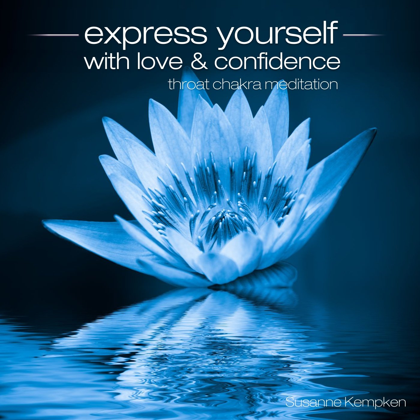 Express Yourself with Love & Confidence - Throat Chakra Meditation By Susanne Kempken