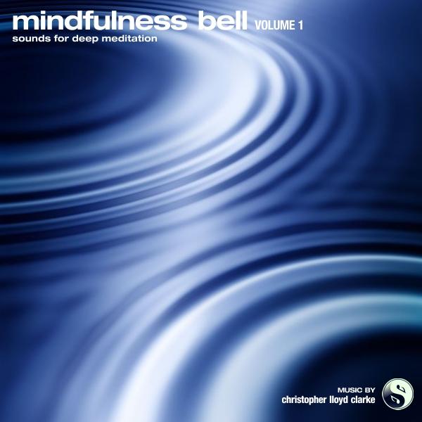 Mindfulness Bell Volume 1 by Christopher Lloyd Clarke