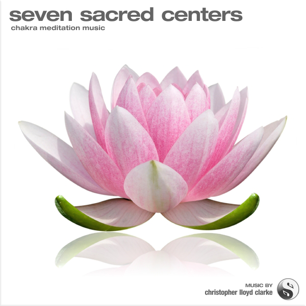 Seven Sacred Centers - Chakra Music by Christopher Lloyd Clarke