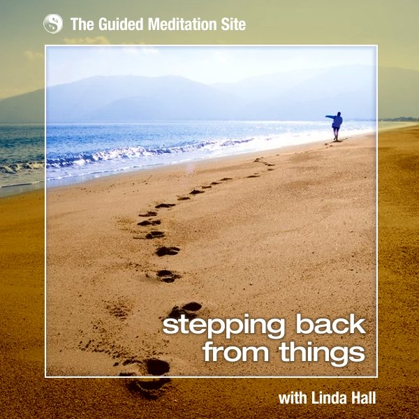 Stepping Back from Things - Short Guided Meditation