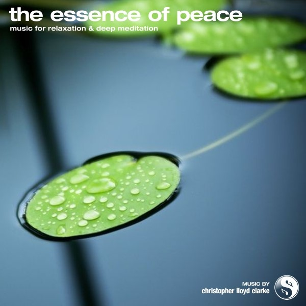 The Essence of Peace - Meditation Music by Christopher Lloyd Clarke